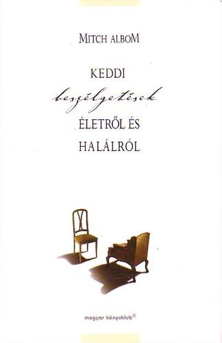 idézetek életről halálról Keddi beszélgetések életről és halálról · Mitch Albom · Könyv · Moly