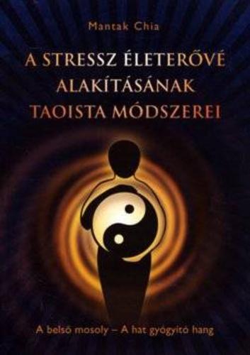 taoizmus idézetek A stressz életerővé alakításának taoista módszerei · Mantak Chia