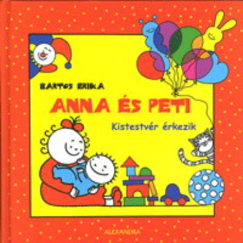 7570a9d80 Anna és Peti – Kistestvér érkezik · Bartos Erika · Könyv · Moly