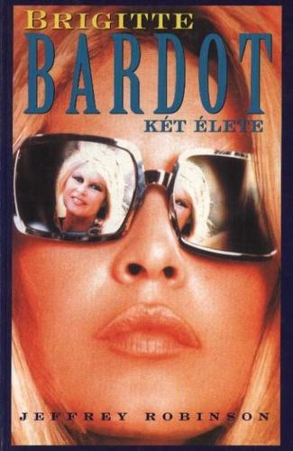 brigitte bardot idézetek Brigitte Bardot két élete · Jeffrey Robinson · Könyv · Moly