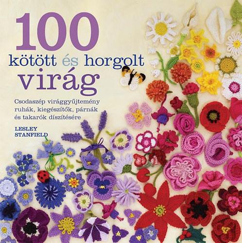 c62e79040a5b 100 kötött és horgolt virág · Lesley Stanfield · Könyv · Moly