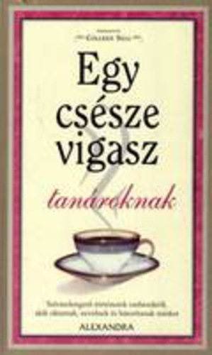 tanároknak szóló idézetek Egy csésze vigasz tanároknak · Colleen Sell (szerk.) · Könyv · Moly