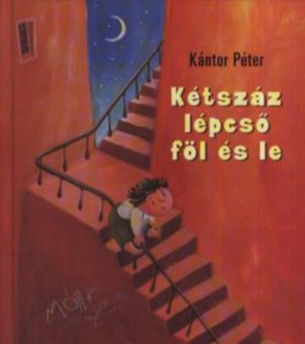 Kétszáz lépcső föl és le · Kántor Péter · Könyv · Moly