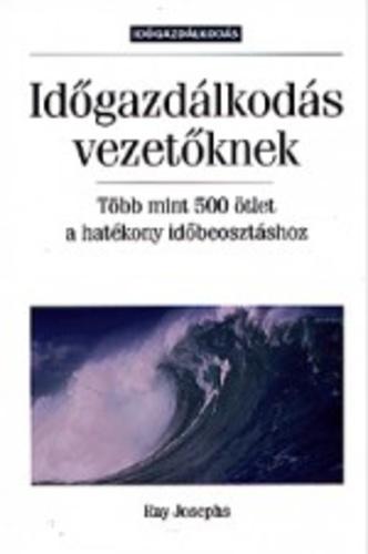 Időgazdálkodás vezetőknek · Ray Josephs · Könyv · Moly 005082f5c0