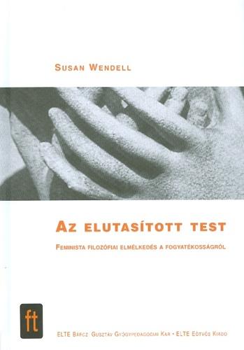 idézetek fogyatékosságról Az elutasított test · Susan Wendell · Könyv · Moly