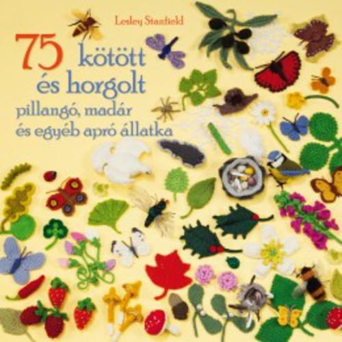 efbc1575f7fd Lesley Stanfield: 75 kötött és horgolt pillangó, madár és egyéb apró állatka