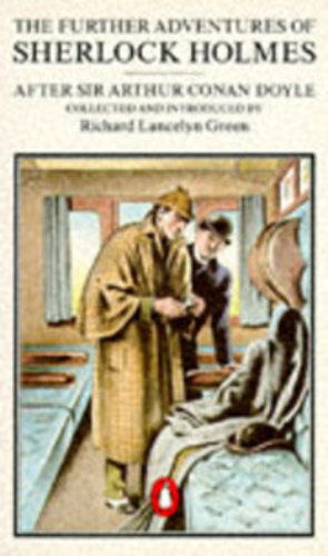 The Further Adventures of Sherlock Holmes (Classic Crime), Green, Richard Lancelyn; Doyle, Arthur Conan