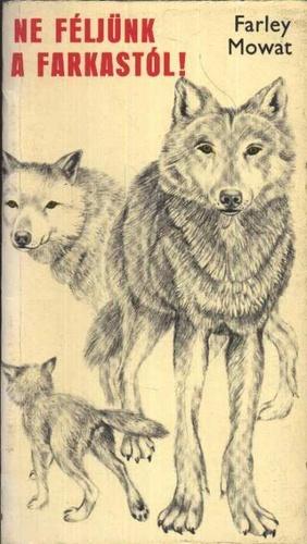 Farley Mowat - Ne féljünk a farkastól!