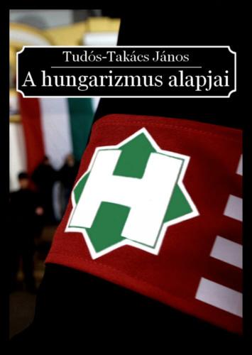 hungarista idézetek A hungarizmus alapjai · Tudós Takács János · Könyv · Moly