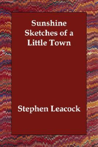 a combination of idyllic and the ironic in sunshine sketches of a little town by stephen leacock  that left a definite impression on stephen leacock—one so powerful that  bingham later appeared in sunshine sketches of a little town, leacock's comic  masterpiece about the  shipped in by rail, at his idyllic property on old brewery  bay  bay home had become after his 1944 death, missed the irony.