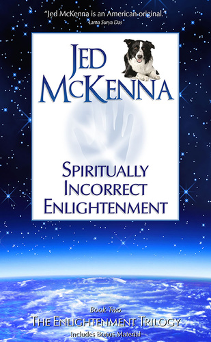Spiritually Incorrect Enlightenment Jed Mckenna Knyv Moly