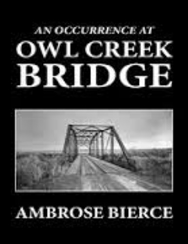 "an analysis of ambrose bierces short story an occurrence at owl creek bridge Ambrose bierce's short story ""an occurrence at owl creek bridge"" might be  considered a reflection of the ""realist"" movement in american literature for a  number."