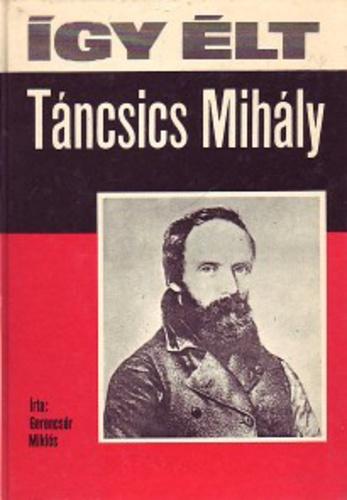 táncsics mihály idézetek Így élt Táncsics Mihály · Gerencsér Miklós · Könyv · Moly