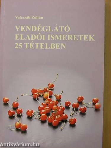 Vendéglátó eladói ismeretek 25 tételben · Voleszák Zoltán · Könyv · Moly 76b38cc812