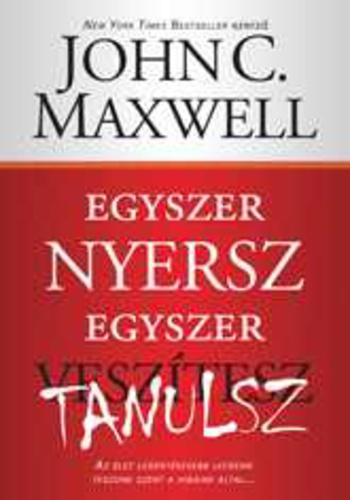 john c maxwell idézetek Egyszer nyersz, egyszer tanulsz · John C. Maxwell · Könyv · Moly