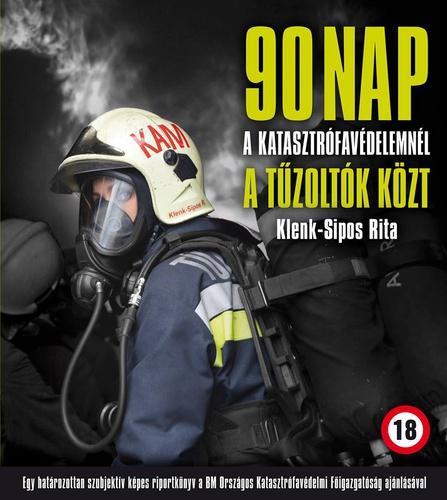 tűzoltó idézetek 90 nap a Katasztrófavédelemnél, a tűzoltók közt · Klenk Sipos Rita