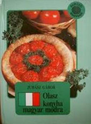 Olasz konyha magyar módra · Juhász Gábor · Könyv · Moly