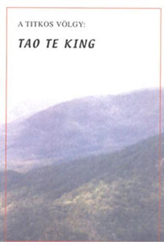tao te king idézetek A titkos völgy: Tao Te King · Lao ce · Könyv · Moly