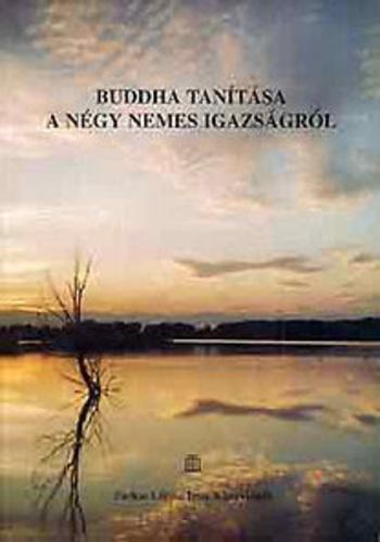 igazságról idézetek Buddha tanítása a négy nemes igazságról · Könyv · Moly