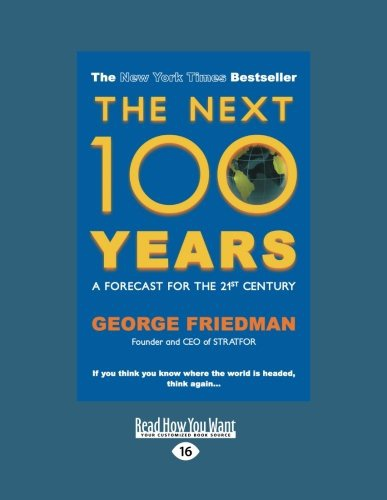 The Next 100 Years >> The Next 100 Years George Friedman Konyv Moly