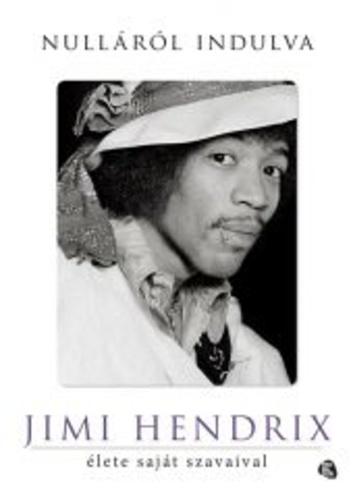 idézetek énekesektől Nulláról indulva · Jimi Hendrix · Könyv · Moly