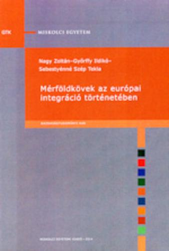 Nagy Zoltán – Győrffy Ildikó – Sebestyénné Szép Tekla  Mérföldkövek az  európai integráció történetében 53d02048bc