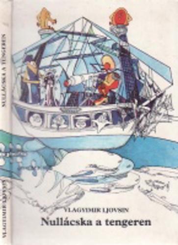 borítókép: Vlagyimir Ljovsin Nullácska a tengeren