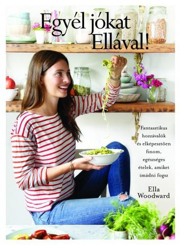 Egyél jókat Ellával! · Ella Woodward · Könyv · Moly d4716e5e5b