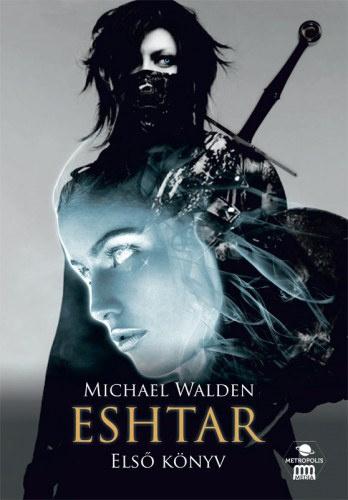 Michael Walden: Eshtar – Első könyv