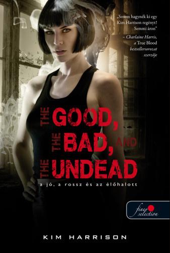 Kim Harrison: The Good, the Bad, and the Undead – A jó, a rossz és az élőhalott