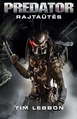 8b67084115 Predator: Rajtaütés · Tim Lebbon · Könyv · Moly