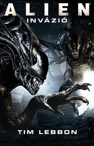 e6908fc092 Alien: Invázió · Tim Lebbon · Könyv · Moly