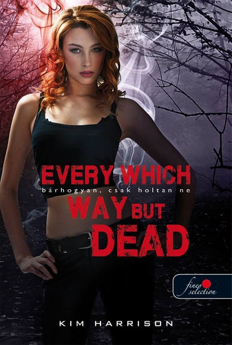 Kim Harrison: Every Which Way But Dead – Bárhogyan, csak holtan ne