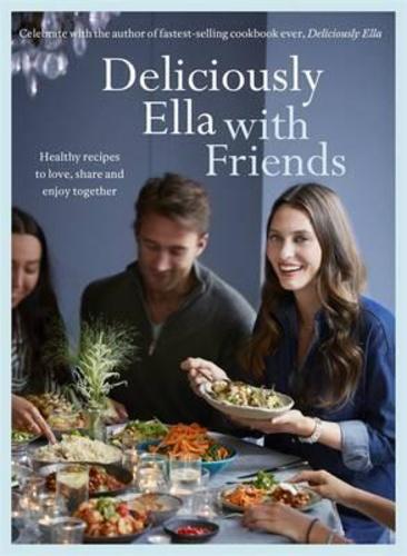 Deliciously Ella with Friends · Ella Woodward · Könyv · Moly 62c0729e8f