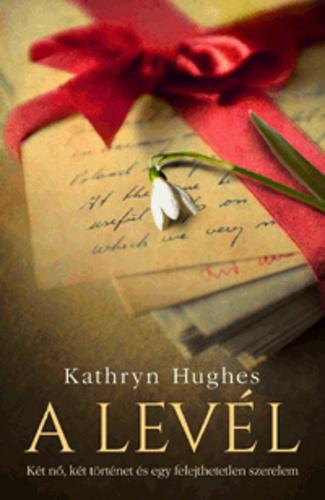 A levél · Kathryn Hughes · Könyv · Moly