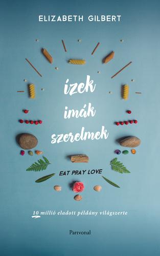 eat pray love idézetek Eat, Pray, Love – Ízek, imák, szerelmek · Elizabeth Gilbert
