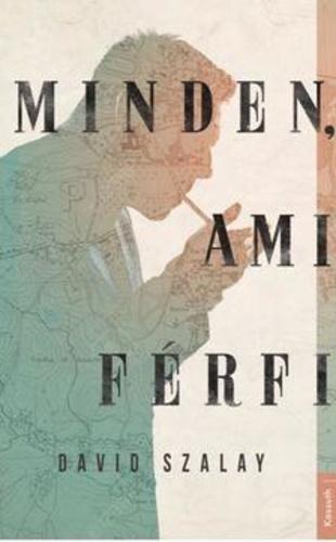 3fe170399c Minden, ami férfi · David Szalay · Könyv · Moly