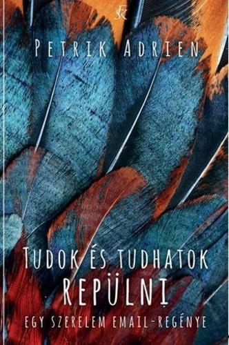 Tudok és tudhatok repülni · Petrik Adrien · Könyv · Moly
