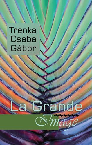 Trenka Csaba Gábor: La Grande Image