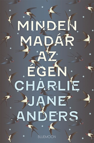 Charlie Jane Anders: Minden madár az égen
