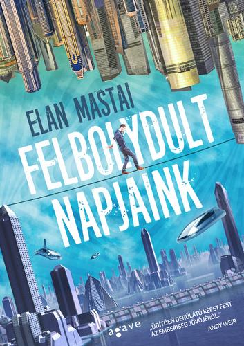Elan Mastai: Felbolydult napjaink