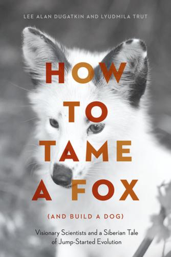 How to Tame a Fox (and Build a Dog) · Lee Alan Dugatkin – Lyudmila Trut ·  Könyv · Moly