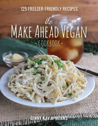 The Make Ahead Vegan Cookbook · Ginny Kay McMeans · Könyv · Moly 6318e2873b