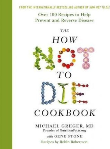 The How Not To Die Cookbook · Michael Greger – Gene Stone – Robert  Robertson · Könyv · Moly 9a5c9788fd