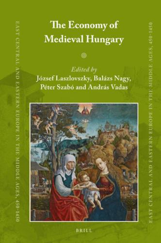 ae999c8e6e The Economy of Medieval Hungary · Laszlovszky József – Nagy Balázs – Szabó  Péter – Vadas András (szerk.) · Könyv · Moly