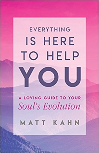 Everything Is Here To Help You Matt Kahn Knyv Moly