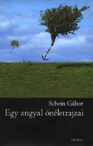 Egy angyal önéletrajzai · Schein Gábor · Könyv · Moly