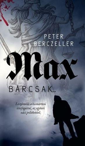 Peter Berczeller: Max – Bárcsak…
