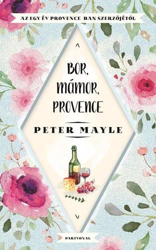 borral kapcsolatos idézetek Bor, mámor, Provence · Peter Mayle · Könyv · Moly