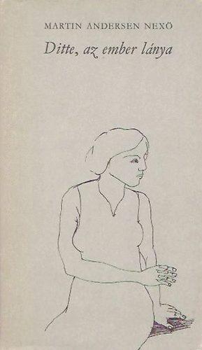 809e5b0b45 Ditte, az ember lánya · Martin Andersen Nexö · Könyv · Moly